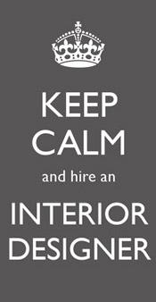 Keep Calm and hire an Interior Designer